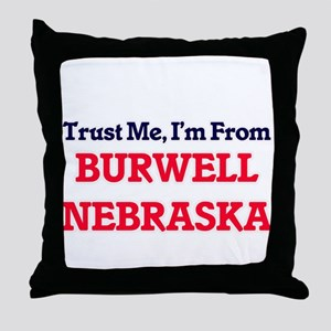 Trust Me, I'm from Burwell Nebraska Throw Pillow