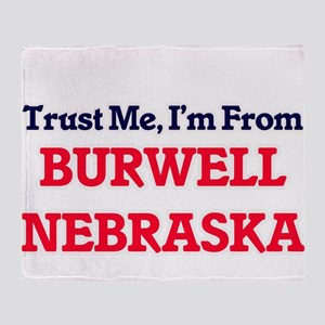 Trust Me, I'm from Burwell Nebraska Throw Blanket