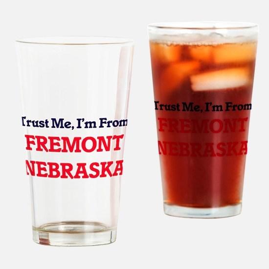 Trust Me, I'm from Fremont Nebraska Drinking Glass