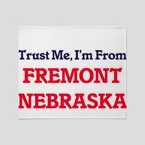 Trust Me, I'm from Fremont Nebraska Throw Blanket