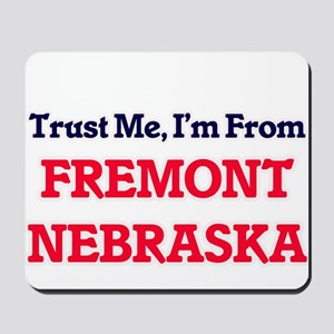 Trust Me, I'm from Fremont Nebraska Mousepad