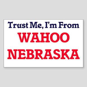 Trust Me, I'm from Wahoo Nebraska Sticker