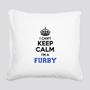 I can't keep calm Im FURBY Square Canvas Pillow