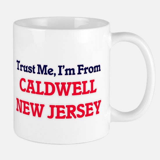Trust Me, I'm from Caldwell New Jersey Mugs