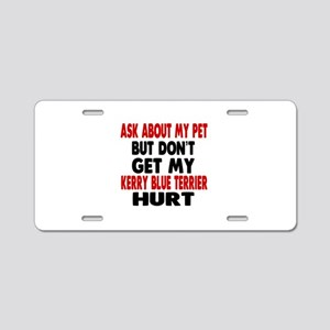 Don't Get My Kerry Blue Ter Aluminum License Plate