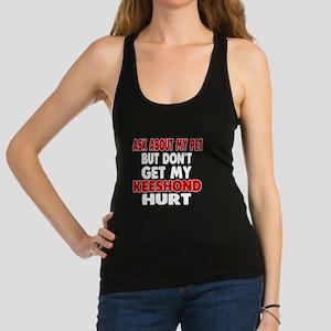 Don't Get My Keeshond Dog Hurt Racerback Tank Top
