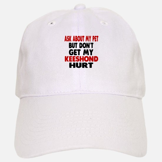 Don't Get My Keeshond Dog Hurt Baseball Baseball Cap