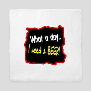 I Need A Beer! Queen Duvet