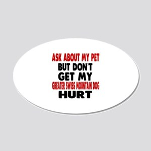 Don't Get My Greater Swiss M 20x12 Oval Wall Decal