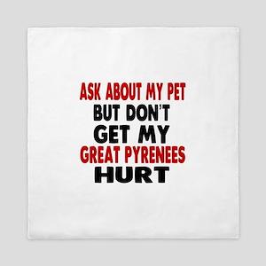 Don't Get My Great Pyrenees Dog Hurt Queen Duvet