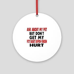 Don't Get My Petit Basset Griffon V Round Ornament