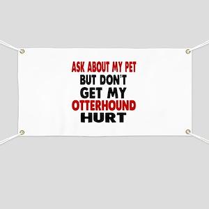 Don't Get My Otterhound Dog Hurt Banner