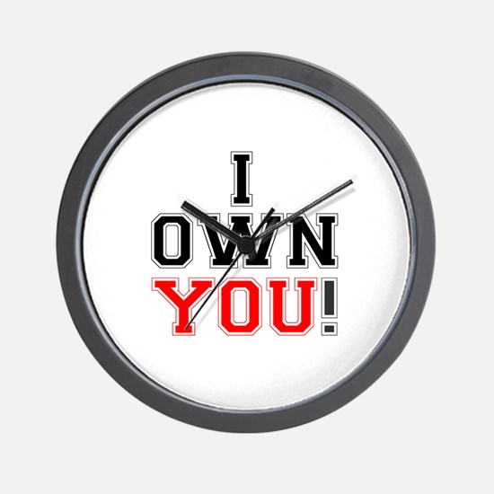 I OWN YOU! Wall Clock