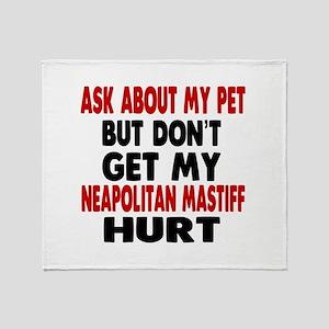 Don't Get My Neapolitan Mastiff Dog Throw Blanket