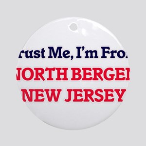 Trust Me, I'm from North Bergen New Round Ornament