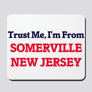 Trust Me, I'm from Somerville New Jersey Mousepad