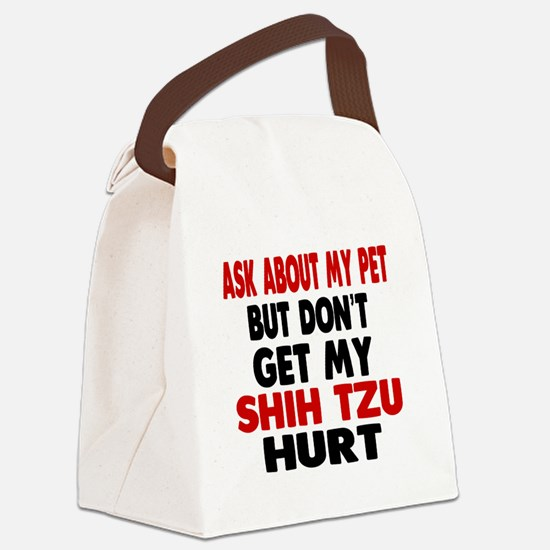 Don't Get My Shih Tzu Dog Hurt Canvas Lunch Bag