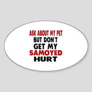 Don't Get My Samoyed Dog Hurt Sticker (Oval)