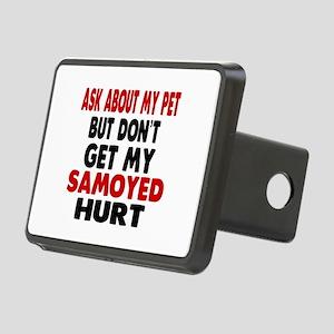 Don't Get My Samoyed Dog H Rectangular Hitch Cover