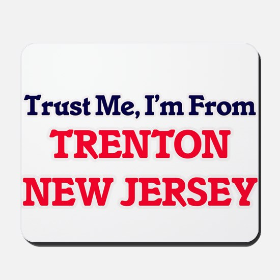 Trust Me, I'm from Trenton New Jersey Mousepad