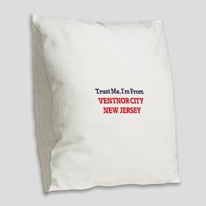 Trust Me, I'm from Ventnor Cit Burlap Throw Pillow