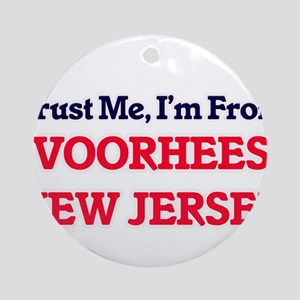 Trust Me, I'm from Voorhees New Jer Round Ornament