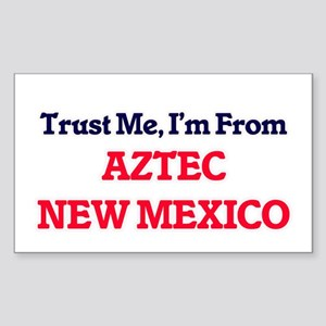 Trust Me, I'm from Aztec New Mexico Sticker