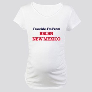 Trust Me, I'm from Belen New Mex Maternity T-Shirt