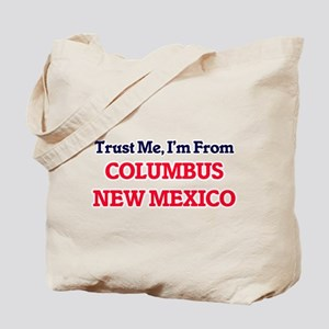 Trust Me, I'm from Columbus New Mexico Tote Bag