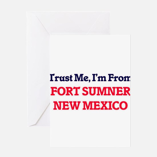 Trust Me, I'm from Fort Sumner New Greeting Cards