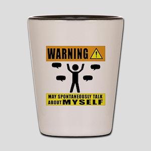 Warning May Spontaneously Talk About My Shot Glass