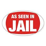 As Seen In Jail Oval Sticker