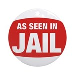 As Seen In Jail Ornament (Round)