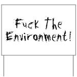 Fuck The Environment Yard Sign