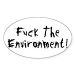 Fuck The Environment Oval Sticker