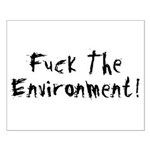 Fuck The Environment Small Poster