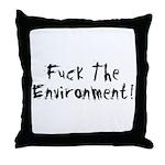 Fuck The Environment Throw Pillow