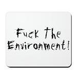 Fuck The Environment Mousepad