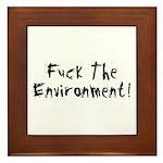 Fuck The Environment Framed Tile