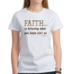 Faith Is Believing What You K Women's T-Shirt