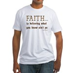 Faith Is Believing What You K Fitted T-Shirt