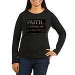 Faith Is Believing What You K Women's Long Sleeve