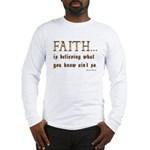 Faith Is Believing What You K Long Sleeve T-Shirt