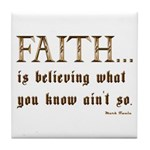 Faith Is Believing What You K Tile Coaster