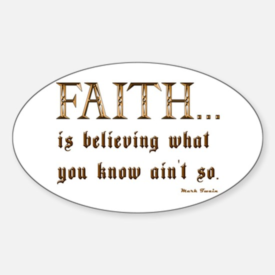Faith Is Believing What You K Oval Decal
