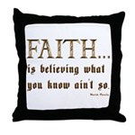 Faith Is Believing What You K Throw Pillow
