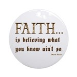 Faith Is Believing What You K Ornament (Round)