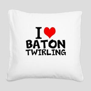 I Love Baton Twirling Square Canvas Pillow