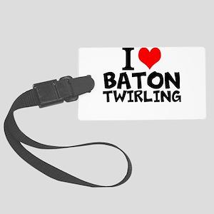 I Love Baton Twirling Luggage Tag