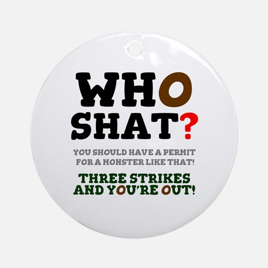 WHO SHAT! Round Ornament